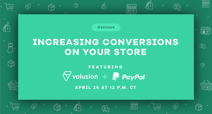 Join PayPal + Volusion for Our Webinar All About Conversions