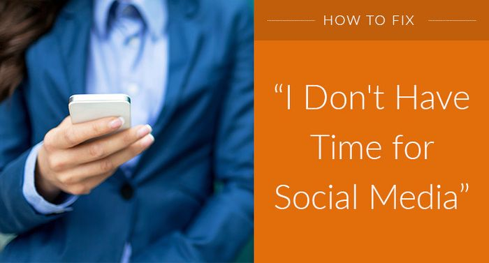"4 Ways to Fix ""I Don't Have Time for Social Media!"""