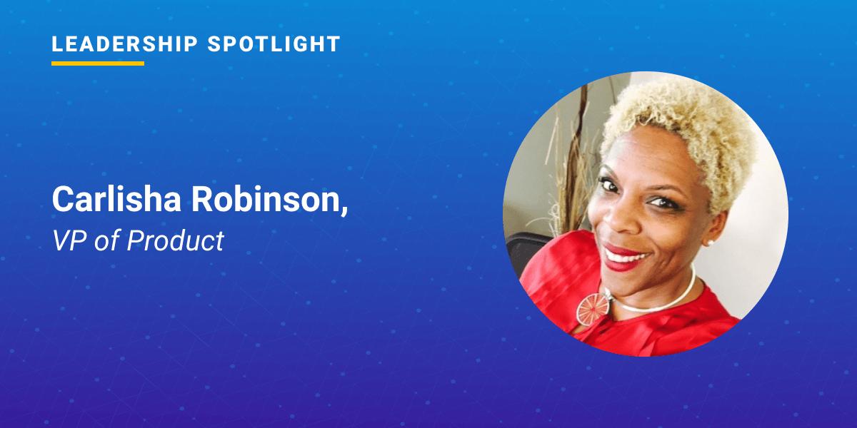 Leadership Spotlight: Carlisha Robinson, VP of Product