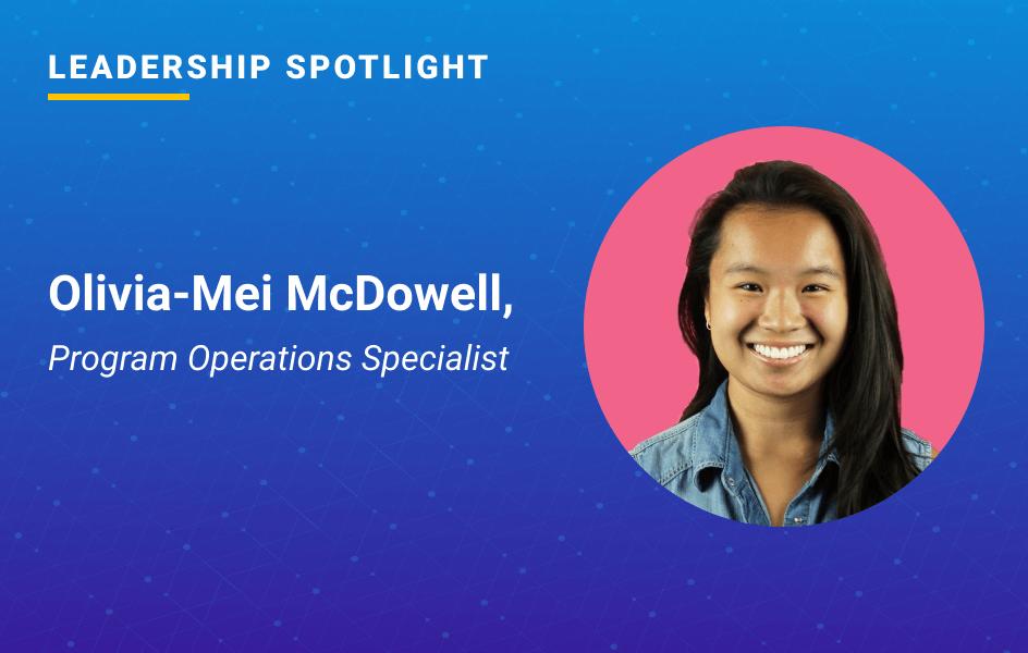 Leadership Spotlight: Olivia-Mei McDowell, Program Operations Specialist