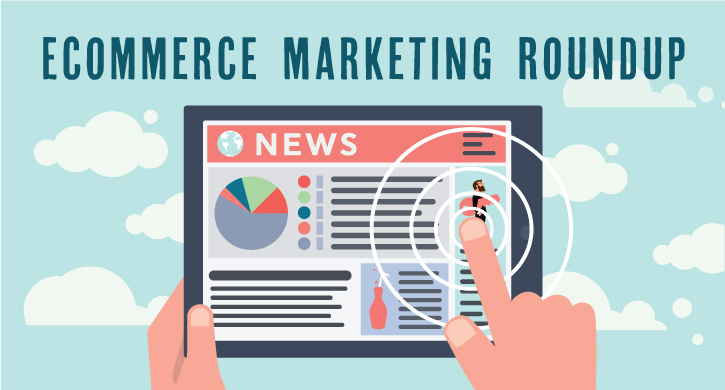 Ecommerce Marketing Roundup