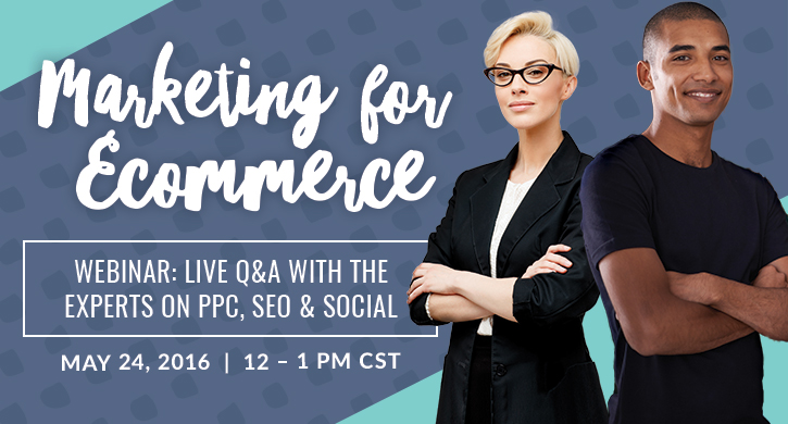 Webinar | Marketing for Ecommerce: Live Q&A with PPC, SEO & Social Media Experts